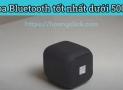 Nên mua loa Bluetooth nào dưới 500k tốt nhất hiện nay