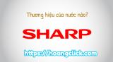 Sharp là thương hiệu của nước nào? sản phẩm có tốt không?
